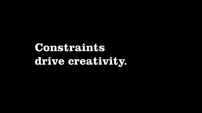 Contraints drive creativity